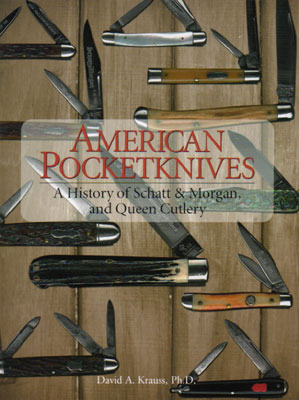 American Pocketknives: A History of Schatt & Morgan, and Queen Cutlery by David A. Krauss, Ph.D.